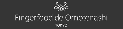 Fingerfood de Omotenashi TOKYO